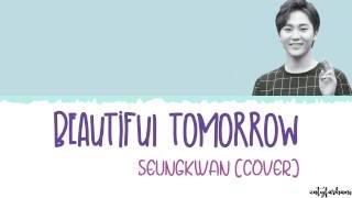 [COVER] Seungkwan (SEVENTEEN) - BEAUTIFUL TOMORROW Lyrics [Han_Rom_Eng]