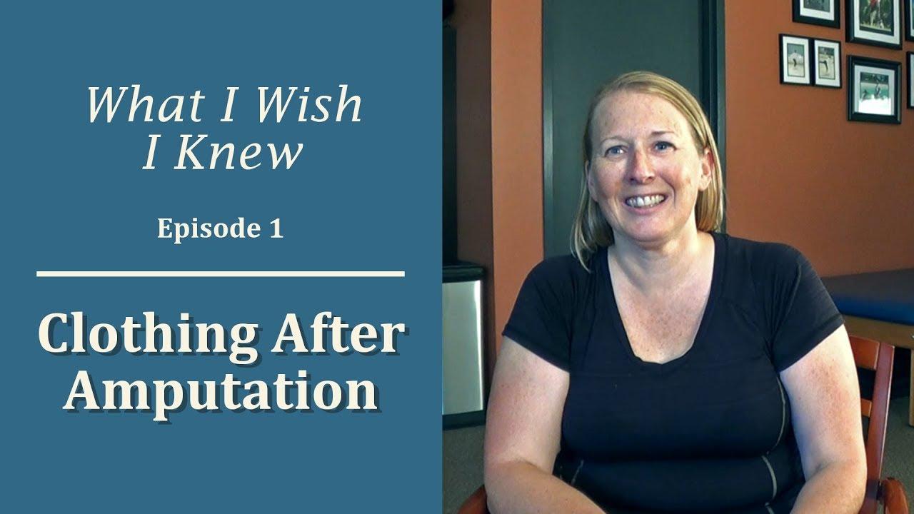 Ampwom clothing after amputation: what i wish i knew (episode 1)