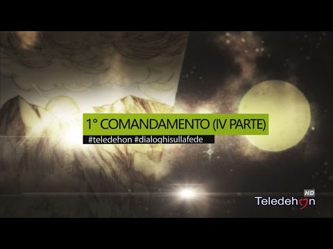 DIALOGHI SULLA FEDE - 1° COMANDAMENTO (IV PARTE)