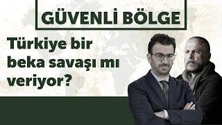Türkiye bir beka savaşı mı veriyor? #GüvenliBölge