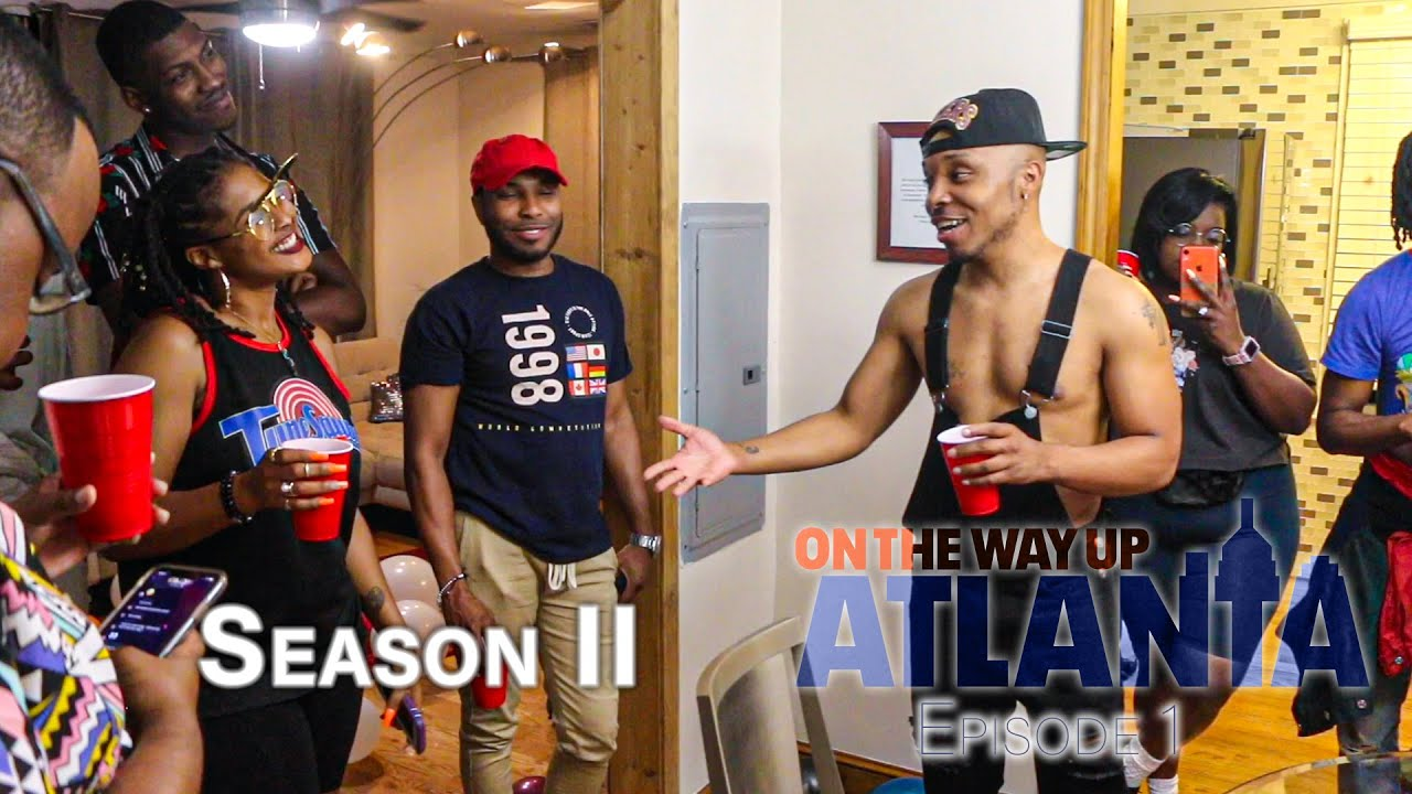 "On The Way Up: Atlanta (Season II Episode 1) ""We are Bacccccck!!!!!!!!!"""