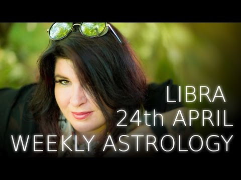 Libra Weekly Astrology Forecast April 24th 2017