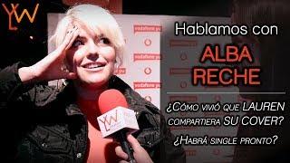 ALBA RECHE nos cuenta CÓMO REACCIONÓ cuando LAUREN compartió SU COVER de
