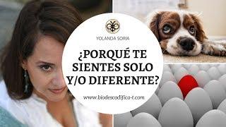 ¿PORQUÉ TE SIENTES SOLO Y/O DIFERENTE? por Yolanda Soria