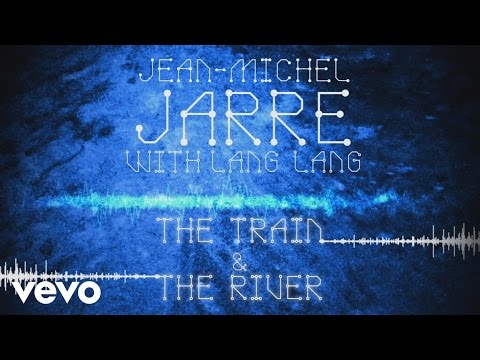 Jean-Michel Jarre, Lang Lang - The Train & The River (Audio Video) mp3
