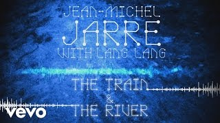 Jean-Michel Jarre, Lang Lang - The Train & The River