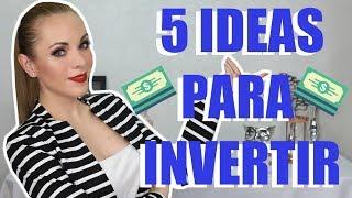 5 IDEAS PARA INVERTIR TU DINERO QUE FUNCIONAN!