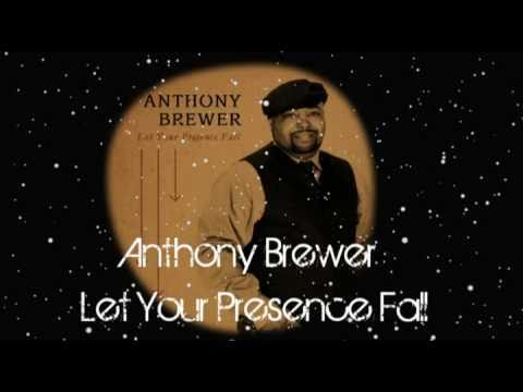 Anthony Q. Brewer  Let Your Presence Fall