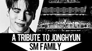 「A Tribute to Jonghyun; All SM Family 」― R.I.P 1990 - 2017