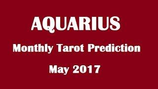 Aquarius Monthly Reading, May 2017 Tarot Prediction