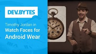 DevBytes: Watch Faces for Android Wear