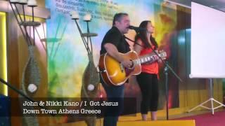 John & Nikki Kano / I got Jesus / Athens Greece