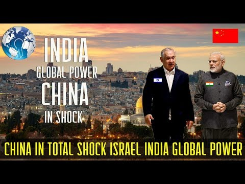 China in Total Shock as Israel says India a Global Power