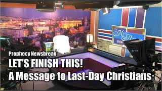 Lets Finish This! Message for LastDay Christians