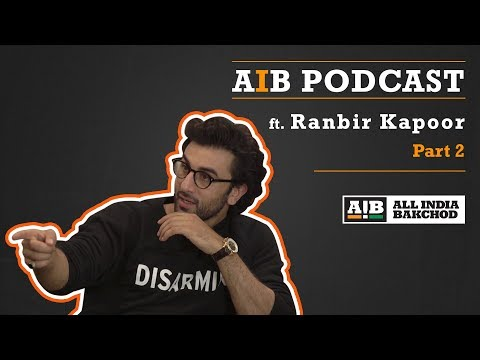 AIB Podcast : feat. Ranbir Kapoor Part 02