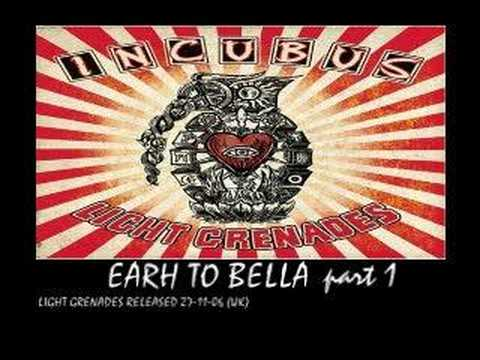 INCUBUS - earth to bella pt 1 - (light grenades 2006)