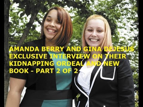 AMANDA BERRY AND GINA DEJESUS - EXCLUSIVE INTERVIEW ON KIDNAPPING ORDEAL AND NEW BOOK - PART 2 OF 2