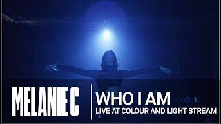 MELANIE C  - Who I Am [Live at Colour And Light Stream]