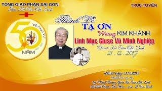 ( TRỰC TUYẾN ) Thánh Lễ Tạ Ơn Mừng Kim Khánh Linh Mục GIUSE VŨ MINH NGHIỆP - 2017