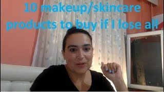 10 products of makeup/skincare to buy if I lose all