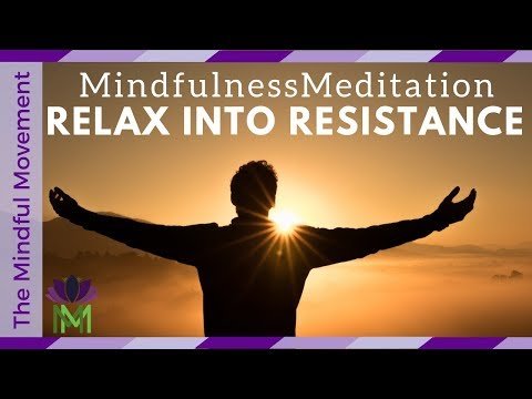 Guided Mindful Meditation to Relax into Your Resistance