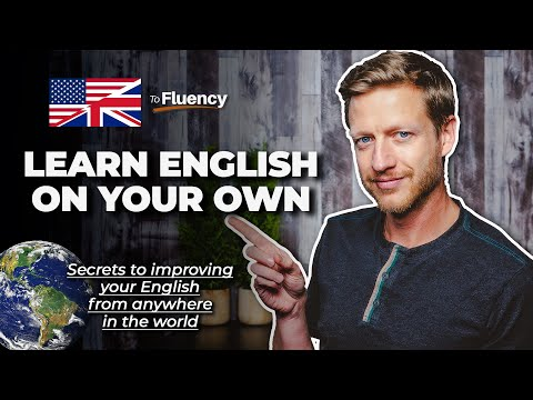 Learn English: How to Become Fluent on Your Own WITHOUT Living in an English-Speaking Country