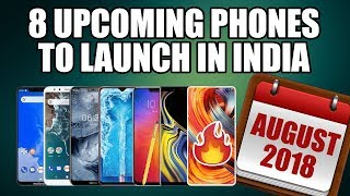 CONFIRMED, TOP 8 UPCOMING PHONES IN INDIA AUGUST 2018 🔥🔥🔥