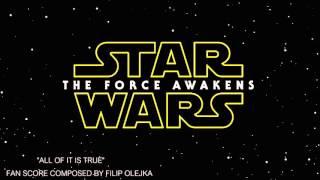 star wars the force awakens soundtrack all of it is true by filip oleyka fan made