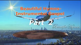 Beautiful Hymns- Instrumental -Gospel . Part 2