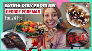 Eating ONLY from my George Foreman Grill for 24 HOURS..