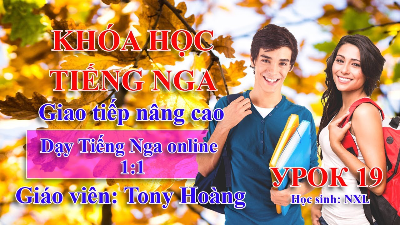 Урок 19 – Tiếng Nga giao tiếp nâng cao | Giáo viên: Tony Hoàng Dạy tiếng Nga online 1:1