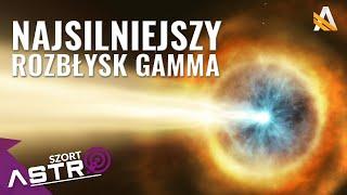 Najsilniejszy rozbłysk Gamma w historii - AstroSzort