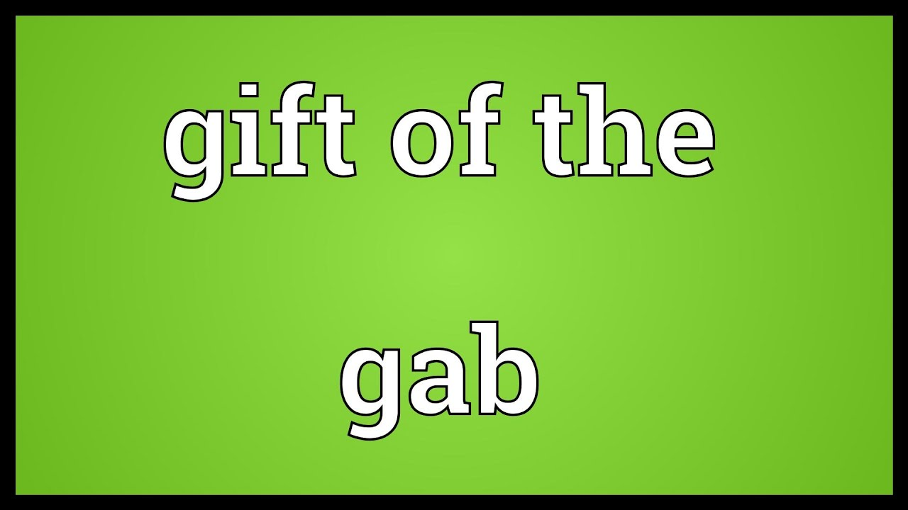 Gift of the gab Meaning - YouTube