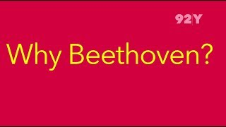 Y Beethoven? This Is Why Beethoven... | 92Y Performing Arts - Concerts