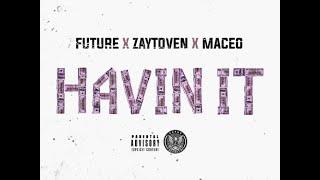 FUTURE (Drake Tour Info) x ZAYTOVEN x MACEO 'HAVIN IT