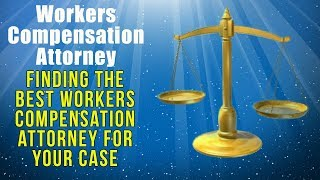 Workers Compensation Attorney, Finding the Best Workers Compensation Attorney For Your Case