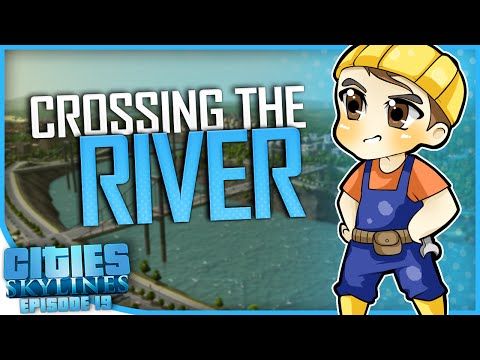 CROSSING THE RIVER | Cities: Skylines [#19]