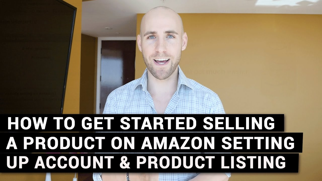 How To Get Started Selling A Product On Amazon Setting Up Your Account & Product Listing