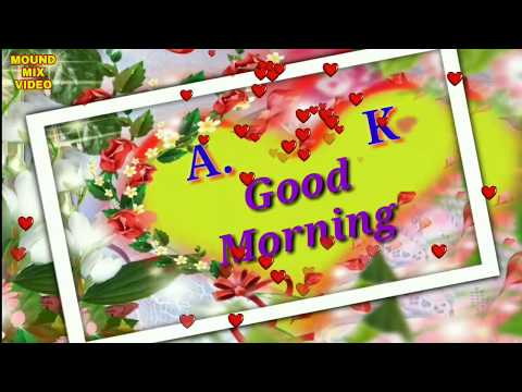 A & K Letter whatsapp status Letter Good Morning wish status video Messages E-card Greetings Gif..💐