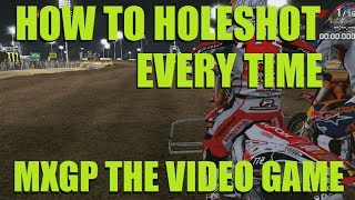 How To Holeshot Every time: MXGP The Official Motocross Video Game