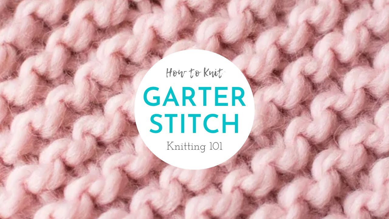Knitting 101 The Garter Stitch For Beginners 4 Of 7 Youtube