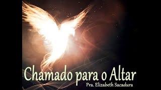 IGREJA UNIDADE DE CRISTO  /  Chamados para o Altar  - Pra. Elizabeth Sacadura