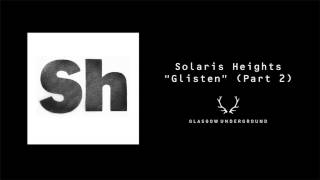 "Solaris Heights ""Glisten"" (Part Two) [Glasgow Underground]"