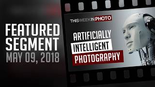 Featured Segment on Artificially Intelligent Photography - TWiP 518 -  May 09, 2018