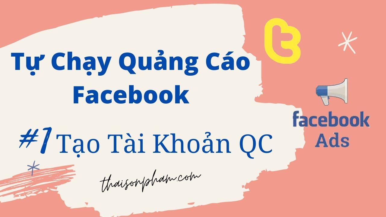 Tự Chạy Quảng Cáo Facebook – Tạo Tài Khoản Quảng Cáo – Thái Sơn Phạm