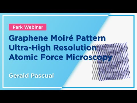 Park Systems Webinar: Graphene Moiré Pattern Ultra-High Resolution Atomic Force Microscopy