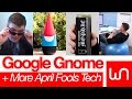 Google Gnome And More April Fools Tech