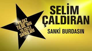 Selim Çaldıran - Sanki Burdasın (Yıldız Tilbe'nin Yıldızlı Şarkıları)