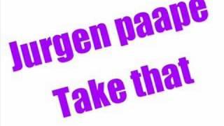 Jurgen paape - Take that