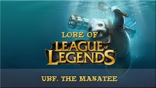 Lore of League of Legends [Special] Urf, The Manatee